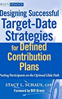Designing Successful Target-Date Strategies for Defined Contribution Plans: Putting Participants on the Optimal Glide Path (Wiley Finance)