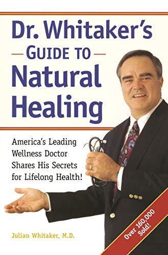Dr. Whitaker's Guide to Natural Healing : America's Leading Wellness Doctor...