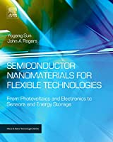 Semiconductor Nanomaterials for Flexible Technologies: From Photovoltaics and Electronics to Sensors and Energy Storage (Micro and Nano Technologies)