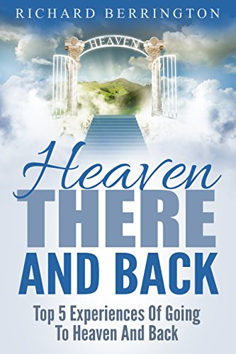 Heaven: There And Back Top 5 Near Death Experiences Of Going To Heaven And Back (Supernatural, Paranormal, The White Light, Imagine Heaven, Jesus, God, NDE)