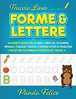 Traccia linee, forme e lettere: 104 pagine di esercizi per allenare la mente del tuo bambino, imparare a tracciare e scrivere attraverso attività di pregrafismo e prescrittura per bambini in età prescolare e scolare 3+