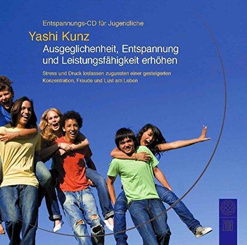 Entspannungs-CD für Jugendliche: Ausgeglichenheit, Entspannung und Leistungsfähigkeit erhöhen: Stress und Druck loslassen zugunsten einer gesteigerten Konzentration, Freude und Lust am Leben