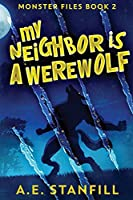 My Neighbor Is A Werewolf: Large Print Edition (The Monster Files)