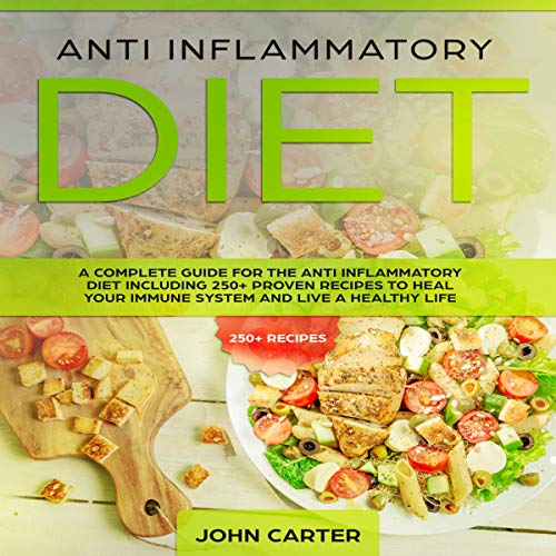 Anti Inflammatory Diet: A Complete Guide for the Anti Inflammatory Diet Including 250+ Proven Recipes to Heal Your Immune System and Live a Healthy Life cover art