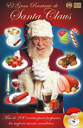 EL GRAN RECETARIO DE SANTA CLAUS: Más de 200 recetas para preparar los mejores menús navideños (Colección Santa...