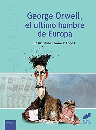 George Orwell, el último hombre de Europa: 12 (Libros de Síntesis)