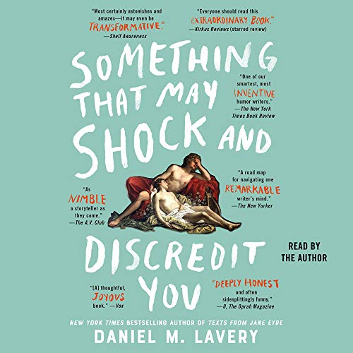Something That May Shock and Discredit You Audiobook By Daniel M. Lavery cover art