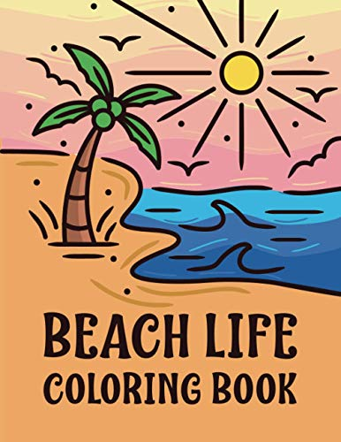 Beach Life Coloring Book: Ocean Landscapes & Summer Beach Scenes Adult Coloring Book | Vacation At the Beach Seashore Designs
