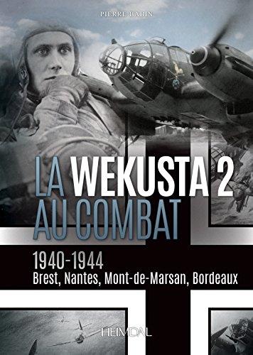 La Wekusta 2 au combat : 1940-1944 : Brest, Nantes, Mont-de-Marsan, Bordeaux