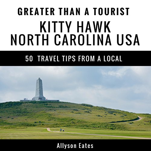 Greater Than a Tourist - Kitty Hawk North Carolina USA     50 Travel Tips from a Local              By:                                                                                                                                 Allyson Eates,                                                                                        Greater Than a Tourist                               Narrated by:                                                                                                                                 Brenda G Brown                      Length: 50 mins     Not rated yet     Overall 0.0