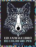 130 Animali Libro da Colorare per Adulti: Disegni antistress nel libro da colorare per adulti con lupi, elefanti, gufi, cavalli, cani, gatti e molti altri - Animali con disegni da colorare