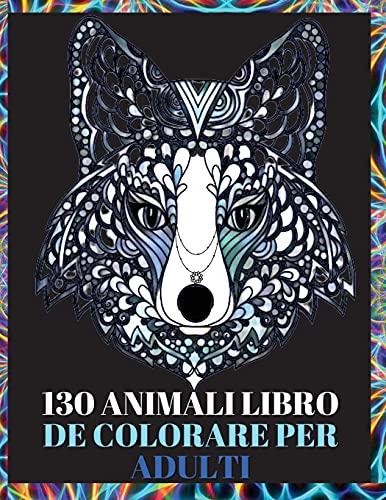 130 Animali Libro da Colorare per Adulti: Disegni antistress nel libro da colorare per adulti con lupi, elefanti, gufi, cavalli, cani, gatti e molti altri | Animali con disegni da colorare