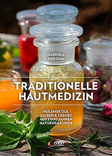 Traditionelle Hautmedizin: Heilende Öle, Salben & Cremes aus 3000 Jahre Naturheilkunde: Für die Gesundheit der ganzen Familie: wirksame Anwendungen ... & Cremes aus 3000 Jahren Naturheilkunde
