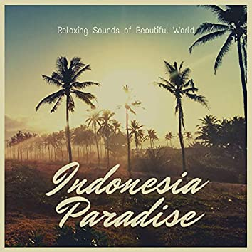 Indonesia Paradise - Relaxing Sounds of Beautiful World