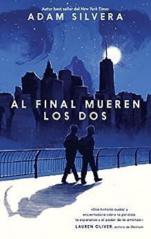 Al final mueren los dos (Serendipia) (Spanish Edition) by [Adam Silvera, Antonio Padilla Esteban]