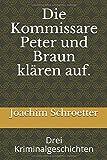 Die Kommissare Peter und Braun klären auf.: Drei Kriminalgeschichten