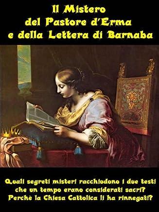 Il Mistero del Pastore dErma e della Lettera di Barnaba (I Grandi Misteri della Storia Vol. 1)