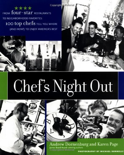Chef's Night Out: From Four-Star Restaurants to Neighborhood Favorites: 100 Top Chefs Tell You Where (and How!) to Enjoy America's Best: From ... You Where (and How!) to Enjoy America's Best