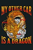 My Other Car Is A Dragon Fantasy Medieval Role Play Asian: Notebook Planner - 6x9 inch Daily Planner Journal, To Do List Notebook, Daily Organizer, 114 Pages