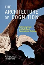 The Architecture of Cognition: Rethinking Fodor and Pylyshyn's Systematicity Challenge (The MIT Press)