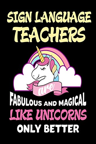 Sign Language Teachers are Fabulous and Magical Like Unicorns Only Better:...