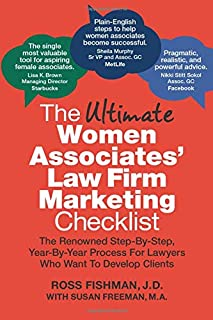 The Ultimate Women Associates' Law Firm Marketing Checklist: The Renowned Step-By-Step, Year-By-Year Process For Lawyers Who Want To Develop Clients