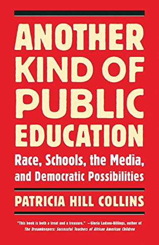 Another Kind of Public Education: Race, Schools, the Media, and Democratic Possibilities (Race, Education, and Democracy