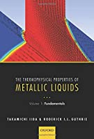 The Thermophysical Properties of Metallic Liquids: Fundamentals (Oxford Lecture Series in Mathe)