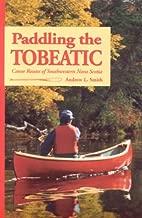Paddling The Tobeatic: Canoe Routes of Southwestern Nova Scotia