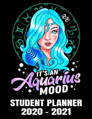 It's An Aquarius Mood Student Planner 2020 - 2021: Horoscope Sign Cute Girl- Daily Academic School Organizer Calendar 2020 - 2021 Notebook For Girls - Monthly Weekly Planner