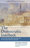 The Democratic Intellect: Scotland and Her Universities in the Nineteenth Century: Edinburgh Classic Editions