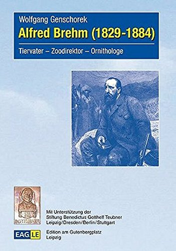 Alfred Brehm (1829-1884): Tiervater – Zoodirektor – Ornithologe