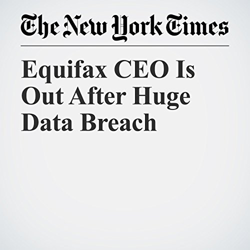 Equifax CEO Is Out After Huge Data Breach copertina