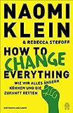 How to change everything: Wie wir alles ändern können und die Zukunft retten (German Edition)