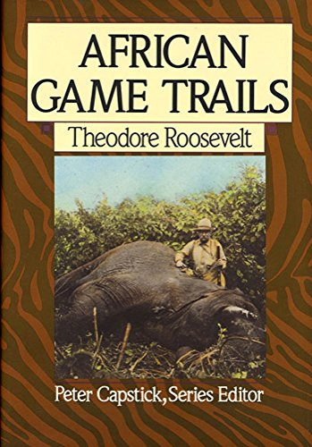 Compare Textbook Prices for African Game Trails: An Account of the African Wanderings of an American Hunter-Naturalist Capstick Adventure Library 1 Edition ISBN 9780312021511 by Roosevelt, Theodore,Capstick, Peter Hathaway