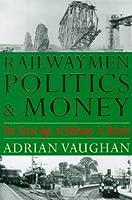 Railwaymen, Politics and Money: Great Age of Railways in Britain