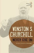 Never Give In!: Winston Churchill's Speeches (Bloomsbury Revelations)
