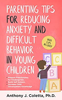 Parenting Tips for Reducing Anxiety and Difficult Behavior in Young Children by [Anthony Coletta]