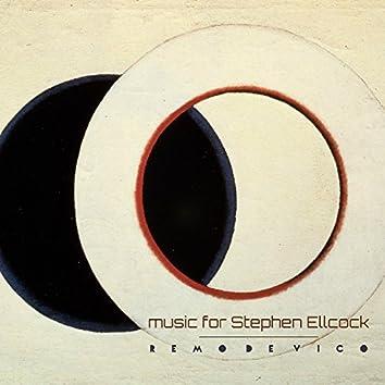 Music for Stephen Ellcock
