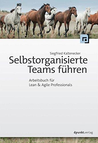 Selbstorganisierte Teams führen: Arbeitsbuch für Lean & Agile Professionals