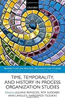 Time, Temporality, and History in Process Organization Studies (Perspectives on Process Organization Studies)