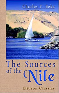 The Sources of the Nile: Being a general survey of the basin of that river and of its head-streams; with the history of Ni...