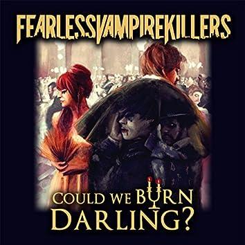 Could We Burn, Darling?