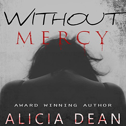 Without Mercy                   By:                                                                                                                                 Alicia Dean                               Narrated by:                                                                                                                                 Nikki-Kaye Scheffel                      Length: 8 hrs and 36 mins     10 ratings     Overall 4.0