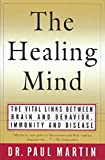 The Healing Mind: The Vital Links Between Brain and Behavior, Immunity and Disease (English Edition)