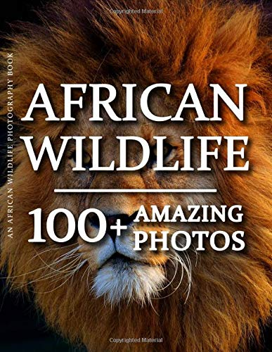 African Wildlife Photography Book - African Wildlife: 100+ Amazing Pictures and Photos in this fantastic African Wildlife Picture Book (African Wildlife Photography Book Series)