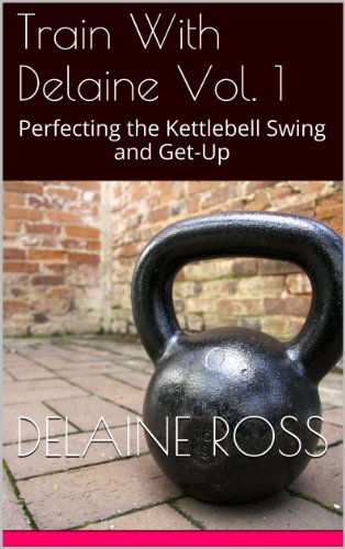 Train With Delaine Vol. 1: Perfecting the Kettlebell Swing and Get-Up (English Edition)