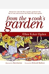 From the Cook's Garden: Recipes for Cooks Who Like to Garden, Gardeners Who Like to Cook, and Everyone Who Wishes They Had a Garden Hardcover