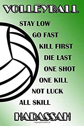 Volleyball Stay Low Go Fast Kill First Die Last One Shot One Kill Not Luck All Skill Hadassah: College Ruled | Composition Book | Green and White School Colors