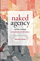 Naked Agency: Genital Cursing and Biopolitics in Africa (Theory in Forms)